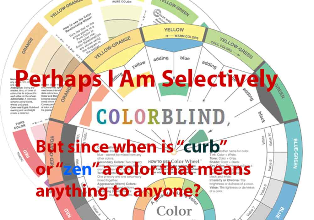Since when is Zen or Curb a color that means anything? Color humor.