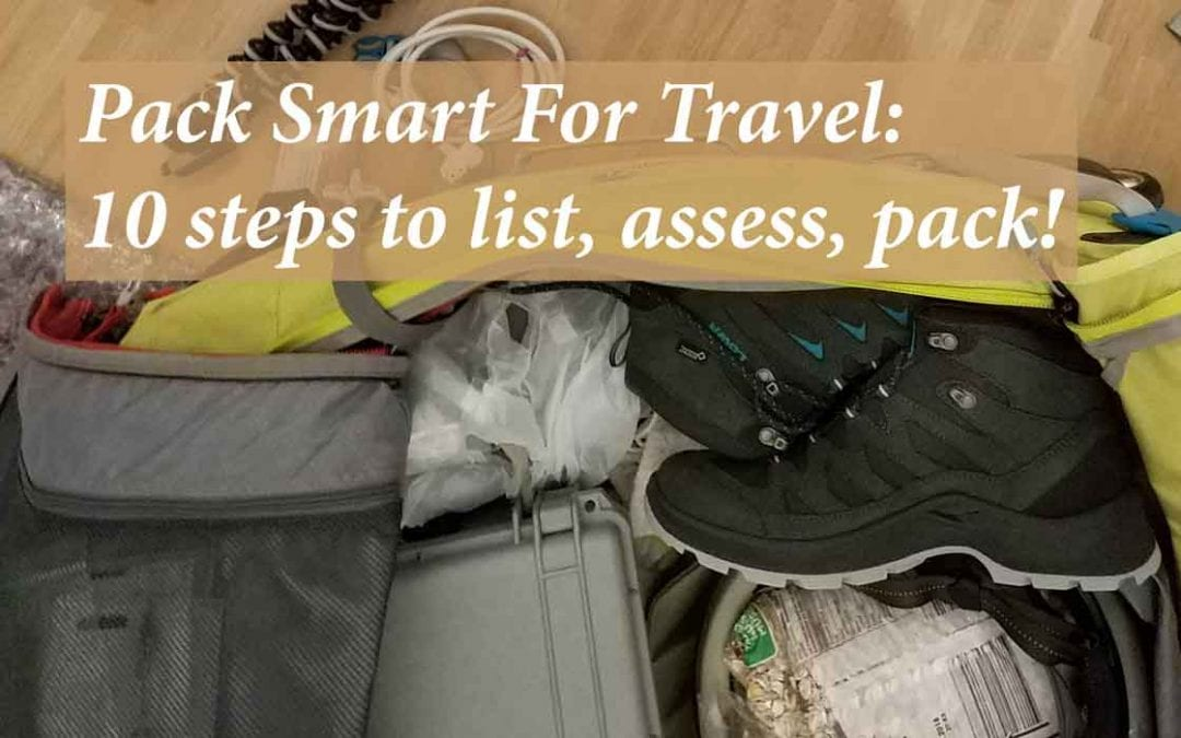 Pack smart for travel: 10 steps to list, assess, pack!