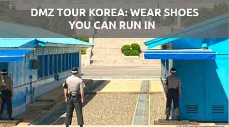DMZ Tour Korea be sure to wear shoes you can run in.