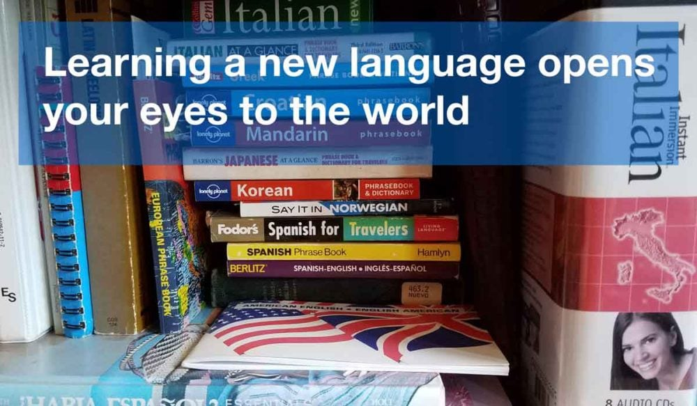 Learning a new language really does open your eyes to the world.