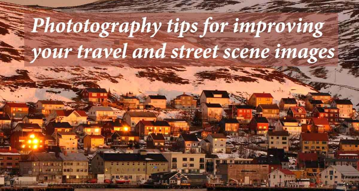 Photography tips for improving your travel and street scene images