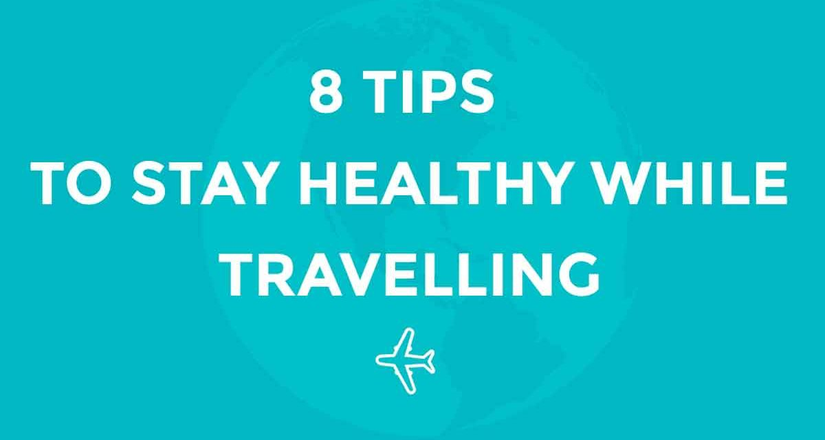 8 Simple Ways to Stay Healthy During Travel