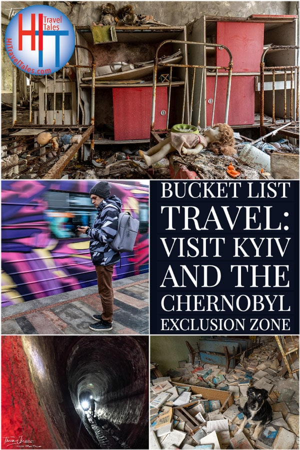 Bucket List Travel Visit Kyiv And The Chernobyl Exclusion Zone
