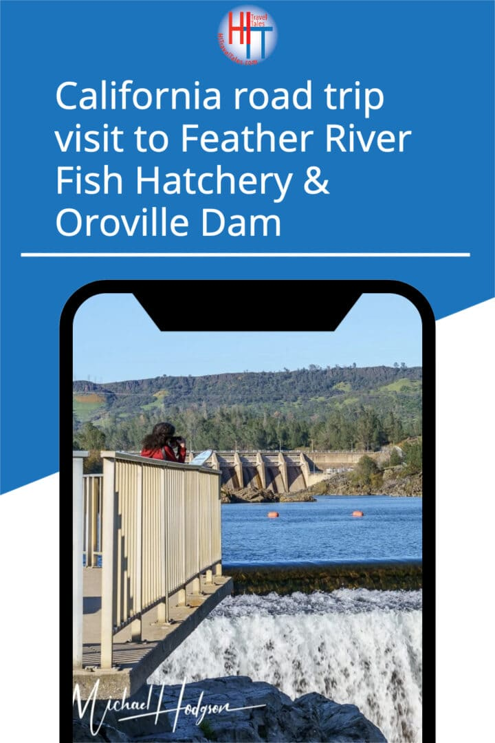 California Road Trip Visit To Feather River Fish Hatchery Oroville Dam