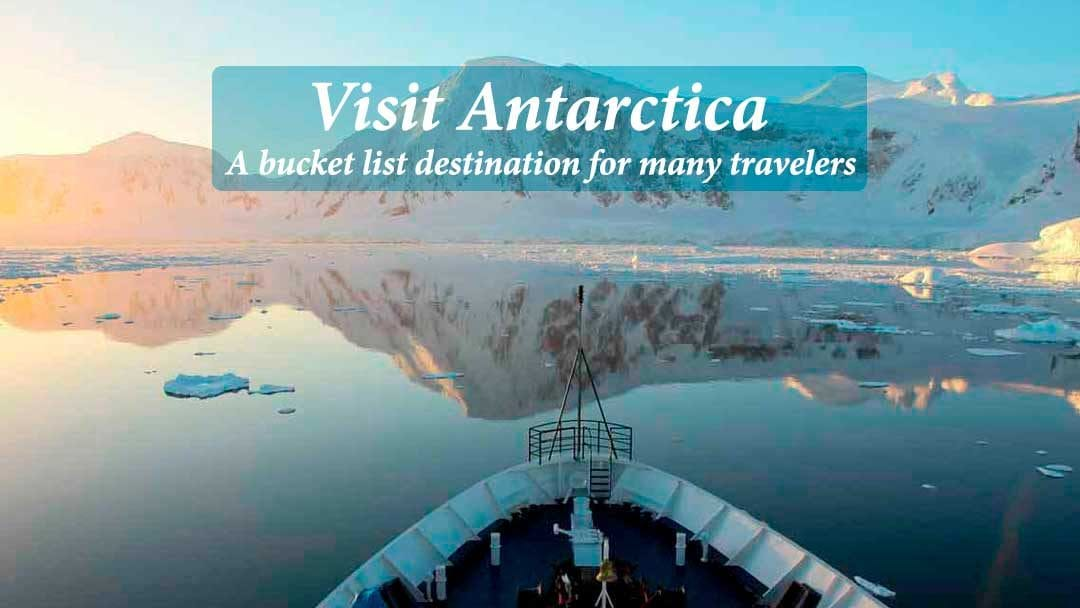 Visit Antarctica – A bucket list destination for many travelers