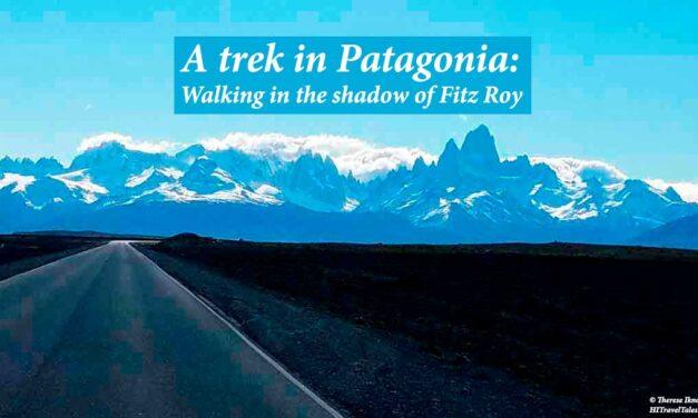 A trek in Patagonia: walking in the shadow of Fitz Roy