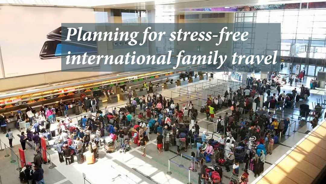 Planning for stress-free international family travel