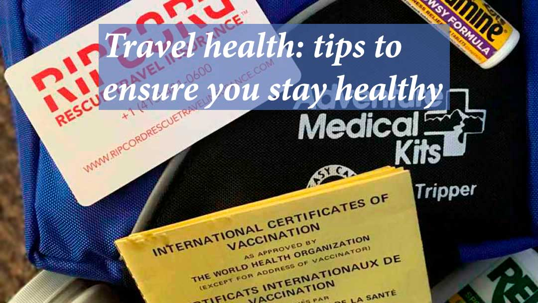 Travel health tips to ensure you stay healthy