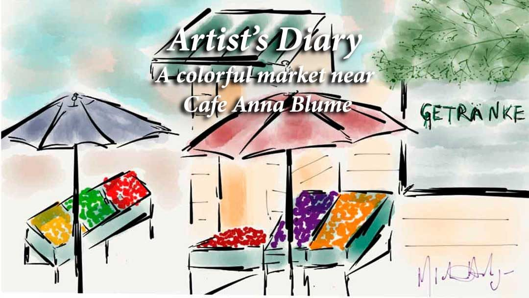 Artist's Diary of colorful market near cafe anna blume