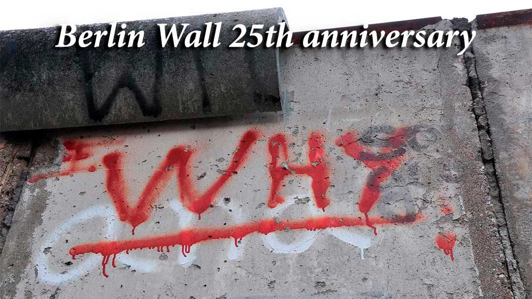 "Berlin Wall 25th anniversary section with ""Why"""