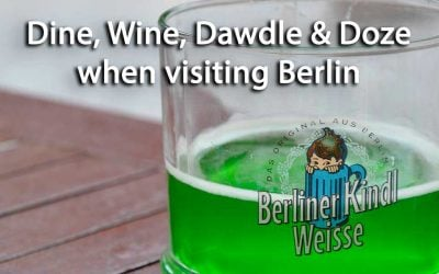 Dine, Wine, Dawdle and Doze when visiting Berlin