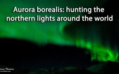 Aurora borealis: hunting the northern lights around the world