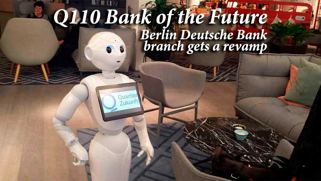 Q110 Bank of the Future in Berlin by Deutsche Bank gets revamp