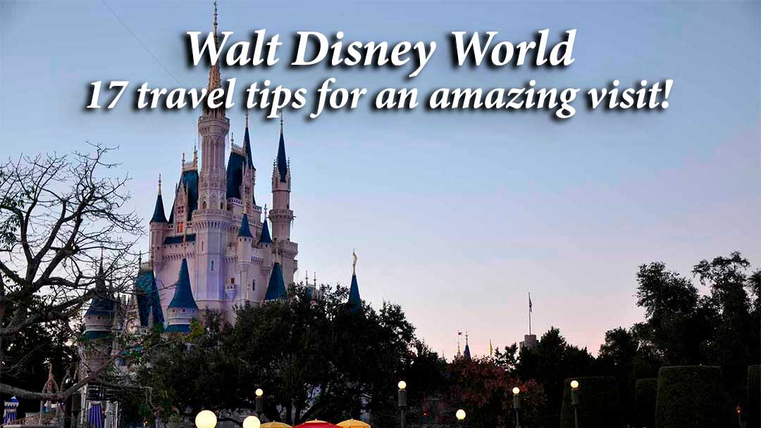 Walt Disney World Travel Tips: 17 insights for a not-to-forget visit
