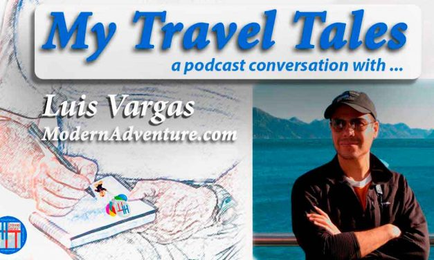 My Travel Tales with Luis Vargas of ModernAdventure.com