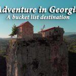Adventure in Georgia – a bucket list destination