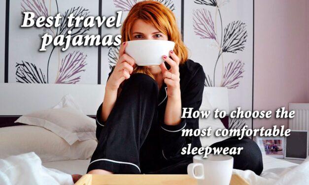 Best travel pajamas: How to choose comfortable sleepwear