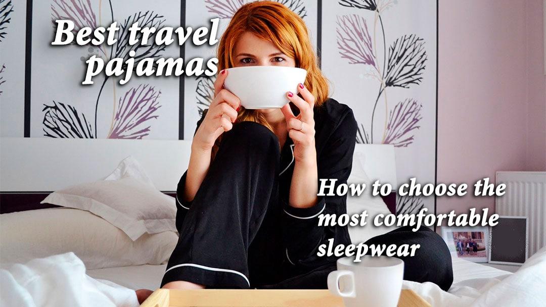 93042f6382b2 Best travel pajamas  How to choose comfortable sleepwear