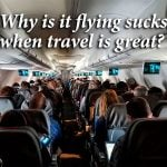 Why is it flying sucks when travel is great?
